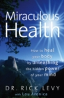 Image for Miraculous Health : How to Heal Your Body by Unleashing the Hidden Power of Your Mind