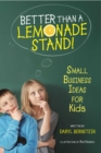 Image for Better Than a Lemonade Stand! : Small Business Ideas for Kids