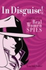Image for In Disguise! : Undercover with Real Women Spies