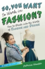 Image for So, You Want to Work in Fashion? : How to Break into the World of Fashion and Design