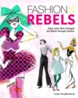 Image for Fashion Rebels : Style Icons Who Changed the World through Fashion