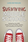 Image for Surviving Middle School : Navigating the Halls, Riding the Social Roller Coaster, and Unmasking the Real You