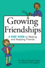 Image for Growing Friendships : A Kids' Guide to Making and Keeping Friends