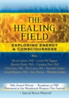 Image for The Healing Field DVD : Exploring Energy & Consciousness