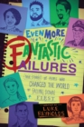 Image for Even More Fantastic Failures : True Stories of People Who Changed the World by Falling Down First
