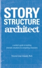 Image for Story structure architect  : a writer's guide to building dramatic situations & compelling characters