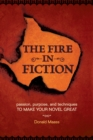 Image for The fire in fiction  : passion, purpose, and techniques to make your novel great