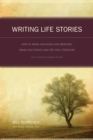 Image for Writing life stories  : how to make memories into memoirs, ideas into essays and life into literature