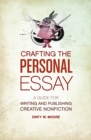 Image for Crafting the personal essay  : a guide for writing and publishing creative non-fiction