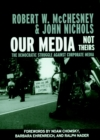 Image for Our media, not theirs  : the democratic struggle against corporate media