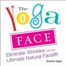 Image for Yoga Face : Eliminate Wrinkles with the Ultimate Natural Facelift