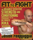 Image for Fit to fight  : an insanely effective strength and conditioning program for the ultimate MMA warrior