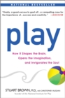 Image for Play  : how it shapes the brain, opens the imagination, and invigorates the soul