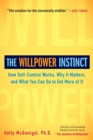 Image for The Willpower Instinct : How Self-Control Works, Why It Matters, and What You Can Do to Get More of It