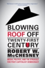 Image for Blowing the Roof off the Twenty-First Century : Media, Politics, and the Struggle for Post-Capitalist Democracy