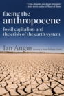 Image for Facing the Anthropocene : Fossil Capitalism and the Crisis of the Earth System