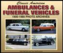 Image for Classic American Ambulances & Funeral Vehicles 1900-1980 : Photo Archives