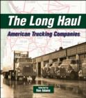 Image for The Long Haul : American Trucking Companies