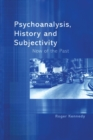Image for Psychoanalysis, history and subjectivity  : now of the past