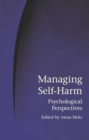 Image for Managing self harm  : psychological perspectives