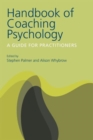 Image for Handbook of coaching psychology  : a guide for practitioners