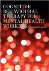 Image for Cognitive behavioural therapy for mental health workers  : a beginner's guide