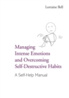 Image for Managing intense emotions and overcoming self-destructive habits  : a self-help manual