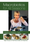 Image for Macrobiotics for all seasons  : vegan recipes for year-round health and happiness