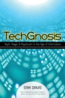 Image for TechGnosis  : myth, magic + mysticism in the age of information