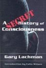 Image for A secret history of consciousness