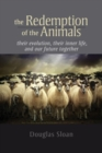 Image for The redemption of the animals  : their evolution, their inner life, and our future together