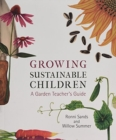 Image for Growing sustainable children  : a garden teacher's guide