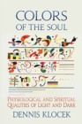 Image for Colors of the soul  : physiological and spiritual qualities of light and dark