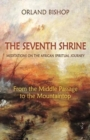 Image for The seventh shrine  : meditations on the African spiritual journey