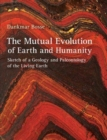 Image for The mutual evolution of earth and humanity  : sketch of a geology and paleontology of the living earth