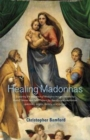 Image for Healing Madonnas  : with the sequence of Madonna images for healing and meditation by Rudolf Steiner and Felix Peipers