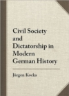 Image for Civil society and dictatorship in modern German history