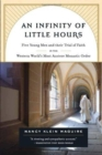 Image for An infinity of little hours  : five young men and thier trial of faith in the western world's most austere monastic order