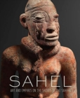 Image for Sahel  : art and empires on the shores of the Sahara