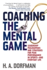 Image for Coaching the Mental Game : Leadership Philosophies and Strategies for Peak Performance in Sports-and Everyday Life