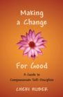 Image for Making a change for good  : a guide to compassionate self-discipline