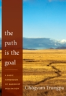 Image for The path is the goal  : a basic handbook of Buddhist meditation