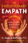 Image for The evolutionary empath  : a practical guide for heart-centered consciousness