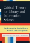 Image for Critical theory for library and information science  : exploring the social from across the disciplines