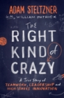 Image for The right kind of crazy  : a true story of teamwork, leadership, and high-stakes innovation