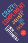 Image for Crazy Is a Compliment : The Power of Zigging When Everyone Else Zags