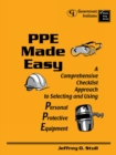 Image for PPE Made Easy: A Comprehensive Checklist Approach to Selecting and Using Personal Protective Equipment