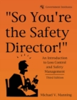 "Image for ""So you're the safety director!"": an introduction to loss control and safety management"