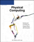 Image for Physical computing  : sensing and controlling the physical world with computers