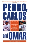 Image for Pedro, Carlos, and Omar : The Story of a Season in the Big Apple and the Pursuit of Baseball's Top Latino Stars
